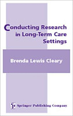 Conducting Research in Long Term Care Settings by Brenda Lewis Cleary