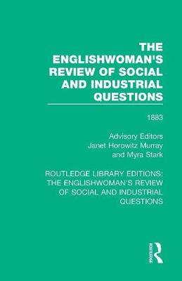 The Englishwoman's Review of Social and Industrial Questions: 1883 by Janet Horowitz Murray