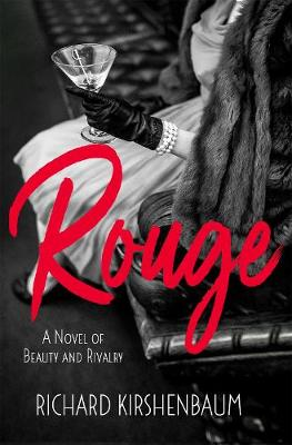 Rouge: A Novel of Beauty and Rivalry by Richard Kirshenbaum