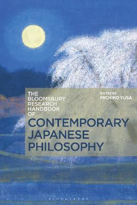 The Bloomsbury Research Handbook of Contemporary Japanese Philosophy by Michiko Yusa