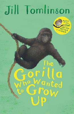 The Gorilla Who Wanted to Grow Up by Jill Tomlinson