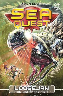 Sea Quest: Loosejaw the Nightmare Fish by Adam Blade