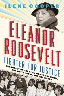 Eleanor Roosevelt, Fighter for Justice: by Ilene Cooper