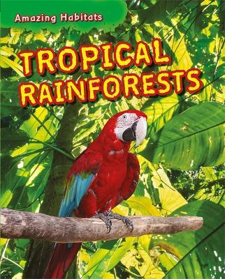 Amazing Habitats: Tropical Rainforests by Leon Gray