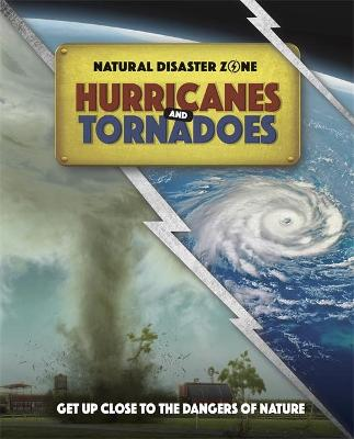 Natural Disaster Zone: Hurricanes and Tornadoes by Ben Hubbard