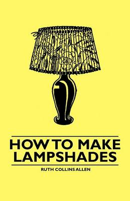 How to Make Lampshades by Ruth Collins Allen