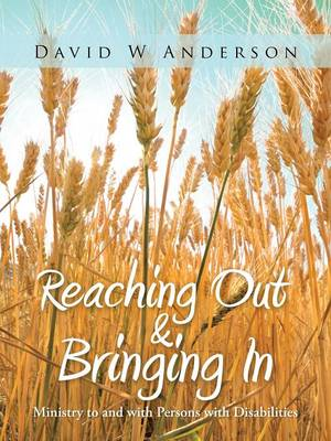 Reaching Out and Bringing In: Ministry to and with Persons with Disabilities by David W. Anderson