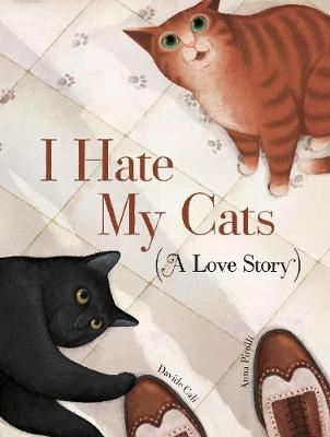 I Hate My Cats (A Love Story) by Davide Cali
