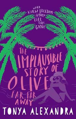 Implausible Story Of Olive Far Far Away by Tonya Alexandra
