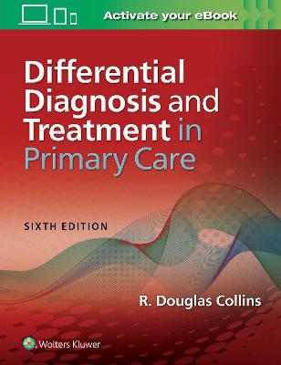 Differential Diagnosis and Treatment in Primary Care by Dr. R. Douglas Collins