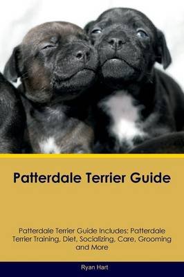 Patterdale Terrier Guide Patterdale Terrier Guide Includes: Patterdale Terrier Training, Diet, Socializing, Care, Grooming, Breeding and More by Ryan Hart