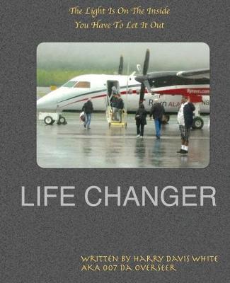Life Changer by Mr Harry Davis White