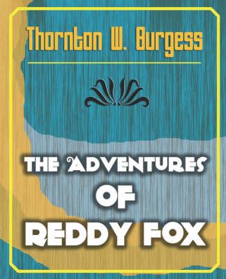 Adventures of Reddy Fox by Thornton W. Burgess