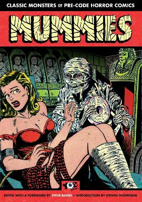 Mummies! Classic Monsters Of Pre-Code Horror Comics by Steve Banes