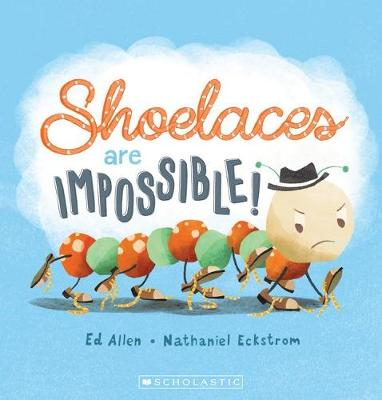 Shoelaces are Impossible! by Ed Allen