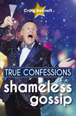 True Confessions of a Shameless Gossip by Craig Bennett