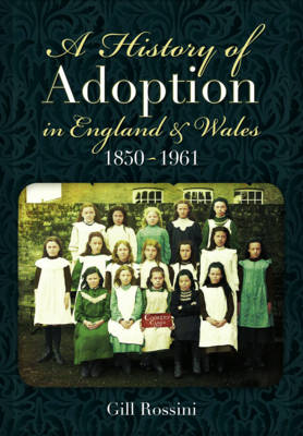 A History of Adoption in England and Wales (1850-1961) by Gill Rossini