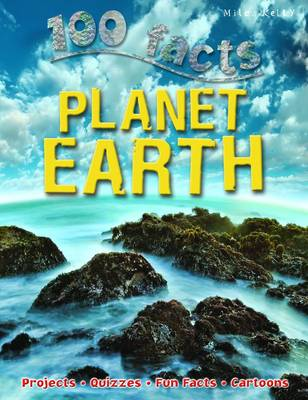 100 Facts - Planet Earth by Miles Kelly
