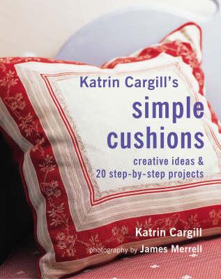 Katrin Cargill's Simple Cushions by Katrin Cargill