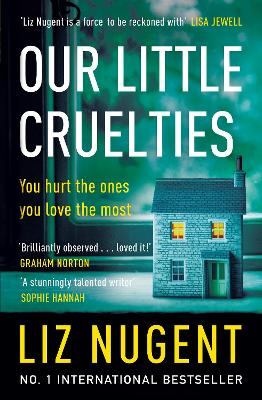 Our Little Cruelties: A new psychological suspense from the No.1 bestseller by Liz Nugent