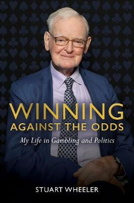 Winning Against the Odds: My Life in Gambling and Politics by Stuart Wheeler