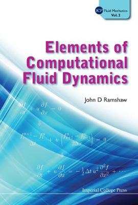 Elements Of Computational Fluid Dynamics by John D. Ramshaw