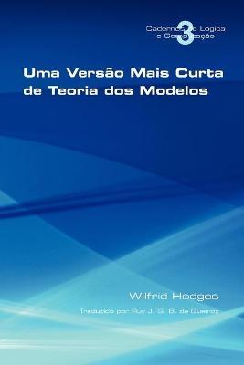 Uma Versao Mais Curta De Teoria Dos Modelos by Wilfrid Hodges
