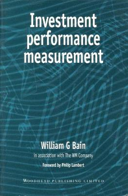 Investment Performance Measurement by William Bain