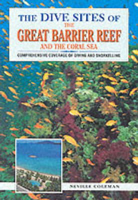 The Dive Sites of the Great Barrier Reef by Neville Coleman