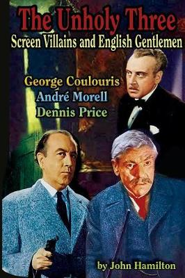 The Unholy Three: Screen Villains and English Gentlemen by John Hamilton
