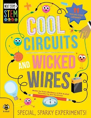 Cool Circuits and Wicked Wires: Special, Sparky Experiments by Susan Martineau