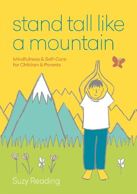 Stand Tall Like a Mountain: Mindfulness and Self-Care for Anxious Children and Worried Parents by Suzy Reading