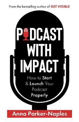 Podcast With Impact: How to start & launch your podcast properly by Anna Parker-Naples