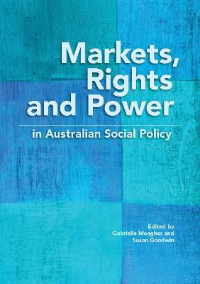 Markets, Rights and Power in Australian Social Policy by Gabrielle Meagher