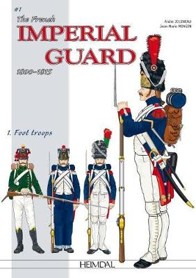 The French Imperial Guard Volume 1 by Andre Jouineau
