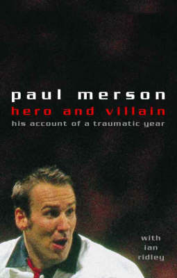 Hero and Villain: A Year in the Life of Paul Merson by Paul Merson