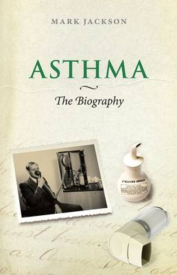 Asthma: The Biography by Mark Jackson