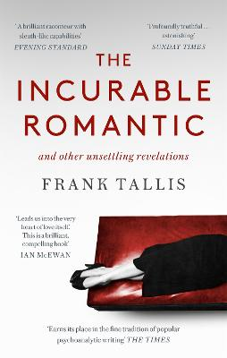 The The Incurable Romantic: and Other Unsettling Revelations by Frank Tallis