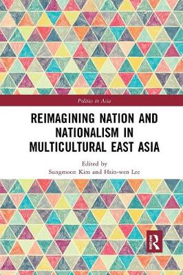Reimagining Nation and Nationalism in Multicultural East Asia book