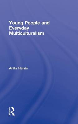Young People and Everyday Multiculturalism by Anita Harris