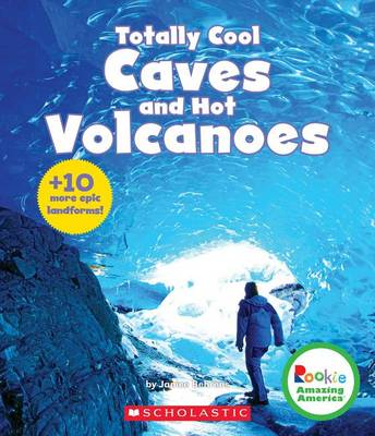 Totally Cool Caves and Hot Volcanoes by Janice Behrens