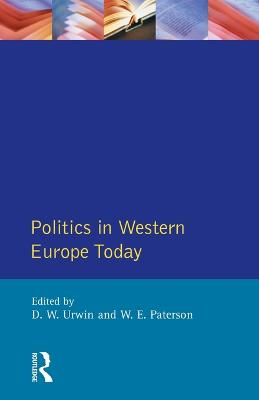 Politics in Western Europe Today: Perspectives, Politics and problems since 1980 by Derek W. Urwin