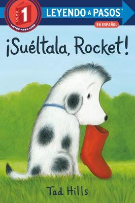 !Sueltala, Rocket! (Drop It, Rocket! Spanish Edition) by Tad Hills