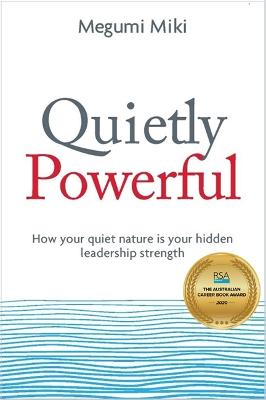 Quietly Powerful: How Your Quiet Nature is Your Hidden Leadership Strength by Megumi Miki