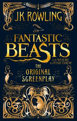 Fantastic Beasts and Where to Find Them: The Original Screenplay by J. K. Rowling