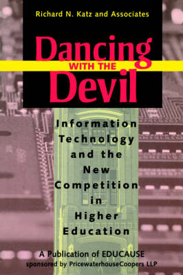 Dancing with the Devil: Information Technology and the New Competition in Higher Education by Richard N. Katz