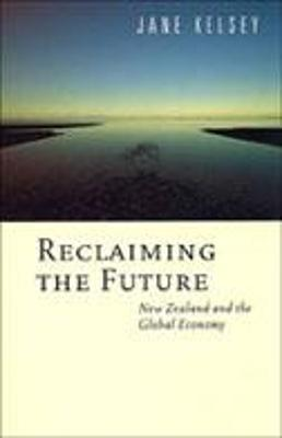 Reclaiming the Future by Jane Kelsey