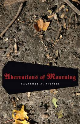 Aberrations of Mourning by Laurence A. Rickels