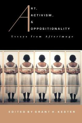 Art, Activism, and Oppositionality by Grant H. Kester
