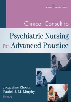 Clinical Consult to Psychiatric Nursing for Advanced Practice by Jacqueline Rhoads